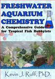 Freshwater Aquarium Chemistry, Kevin J. Ruff, 0984121617