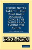 Rough Notes Taken during some Rapid Journeys across the Pampas and among the Andes, Head, Francis Bond, 1108001610
