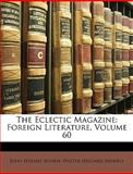 The Eclectic Magazine, John Holmes Agnew and Walter Hilliard Bidwell, 1147471614