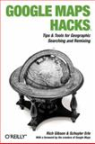Google Maps Hacks : Tips and Tools for Geographic Searching and Remixing, Erle, Schuyler and Gibson, Rich, 0596101619