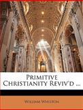 Primitive Christianity Reviv'D, William Whiston, 1148691618