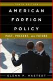 American Foreign Policy : Past, Present, and Future, Hastedt, Glenn P., 1442241616