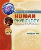 A Laboratory Guide to Human Physiology : Concepts and Clinical Applications, Fox, Stuart Ira, 0077231627