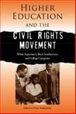 Higher Education and the Civil Rights Movement : White Supremacy, Black Southerners, and College Campuses, , 0813031621