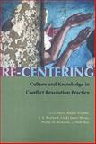 Re-Centering Culture and Knowledge in Conflict Resolution Practice, Trujillo, Mary Adams, 0815631626