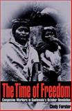 The Time of Freedom : Campesino Workers in Guatemala's October Revolution, Forster, Cindy, 0822941627