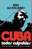 Cuba, Todos Culpables, Raúl Acosta Rubio, 089729162X
