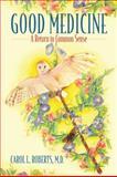 Good Medicine, Carol L. Roberts, 0977931625