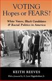 Voting Hopes or Fears? : White Voters, Black Candidates, and Racial Politics in America, Reeves, Keith, 0195101626