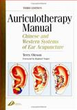 Auriculotherapy Manual : Chinese and Western Systems of Ear Acupuncture, Oleson, Terry, 0443071624