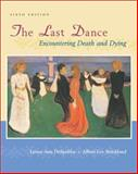 The Last Dance : Encountering Death and Dying, DeSpelder, Lynne Ann and Strickland, Albert Lee, 0767421620