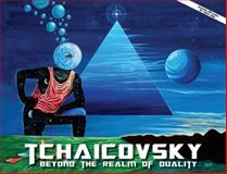 Tchaicovsky : Beyond the Realm of Duality,, 0988291622