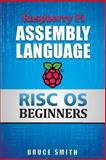 Raspberry Pi Assembly Language RISC OS Beginners, Bruce Smith, 0992391628