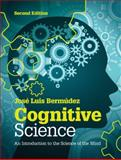 Cognitive Science : An Introduction to the Science of the Mind, Bermúdez, José Luis, 1107051622
