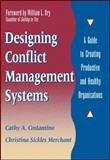 Designing Conflict Management Systems : A Guide to Creating Productive and Healthy Organizations, Costantino, Cathy A. and Merchant, Christina Sickles, 0787901628