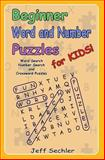 Beginner Word and Number Puzzles for Kids, Jeff Sechler, 1475261624