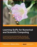 Learning SciPy for Numerical and Scientific Computing, Francisco J. Blanco-Silva, 1782161627
