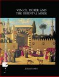 Venice, Durer and the Oriental Mode : Hans Huth Memorial Studies I, Raby, Julian, 0856671622
