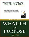 Wealth on Purpose Teacher's Handbook Edition, J Williams, 1495291626