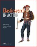 Elasticsearch in Action, Gheorghe, Radu and Hinman, Matthew Lee, 1617291625