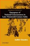 Dependence and Disillusionment : Emergence of National Consciousness in Later Nineteenth Century India, Chandra, Sudhir, 0198071620