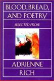 Blood, Bread, and Poetry, Adrienne Rich, 0393311627