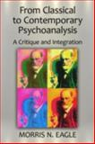From Classical to Contemporary Psychoanalysis : Critique and Integration, Eagle, Morris N., 041587162X