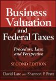 Business Valuation and Federal Taxes : Procedure, Law, and Perspective, Laro, David and Pratt, Shannon P., 0470601620