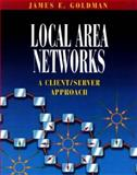 Local Area Networks : A Client-Server Approach, Goldman, James E., 0471141623