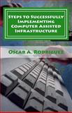 Steps to Successfully Implementing Computer Assisted Infrastructure, Oscar Rodriguez, 1482551624