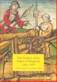 The Artillery of the Dukes of Burgundy, 1363-1477, Smith, Robert Douglas and DeVries, Kelly, 1843831627