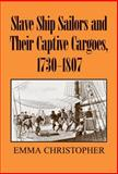 Slave Ship Sailors and Their Captive Cargoes, 1730-1807, Christopher, Emma, 0521861624