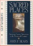 Sacred Places : American Tourist Attractions in the Nineteenth Century, Sears, John F., 1558491627
