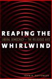Reaping the Whirlwind : Liberal Democracy and the Religious Axis, Pottenger, John R., 1589011627