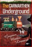 The Carmarthen Underground, Gaynor Madoc Leonard, 1847711626