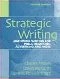 Strategic Writing : Multimedia Writing for Public Relations, Advertising, and More, Marsh, Charles and Guth, David, 0205591620