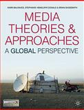 Media Theories and Approaches : A Global Perspective, Balnaves, Mark and Shoesmith, Brian, 0230551629