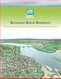Revitalizing Hudson Riverfronts : Illustrated Conservation and Development Strategies for Creating Healthy, Prosperous Communities, Scenic Hudson, 0615381626
