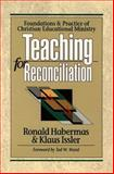 Teaching for Reconciliation : Foundations and Practice of Christian Educational Ministry, Habermas, Ronald and Issler, Klaus, 0801021626