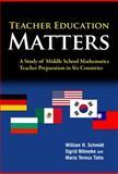Teacher Education Matters : A Study of Middle School Mathematics Teacher Preparation in Six Countries, Schmidt, William H. and Blömeke, Sigrid, 0807751626
