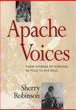 Apache Voices : Their Stories of Survival as Told to Eve Ball, Robinson, Sherry, 0826321623