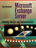Microsoft Exchange Server : Planning, Design, and Implementation, Redmond, Tony, 1555581625