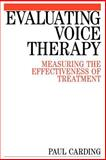 Evaluating Voice Therapy : Measuring the Effectiveness of Treatment, Carding, Paul, 1861561628