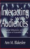 Interacting with Audiences : Social Influences on the Production of Scientific Writing, Blakeslee, Ann M., 041576162X
