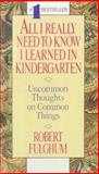 All I Really Need to Know I Learned in Kindergarten, Robert Fulghum, 0833541625