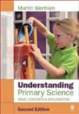 Understanding Primary Science : Ideas, Concepts and Explanations, Wenham, Martin W., 1412901626