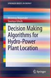Decision Making Algorithms for Hydro-Power Plant Location, Majumder, Mrinmoy and Ghosh, Soumya, 9814451622