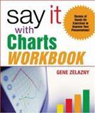 Say It with Charts Workbook, Zelazny, Gene, 007144162X