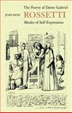 The Poetry of Dante Gabriel Rossetti : Modes of Self-Expression, Rees, Joan, 0521131626