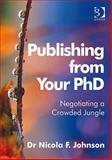 Publishing from Your Phd : Negotiating a Crowded Jungle, Johnson, Nicola F., 0566091623